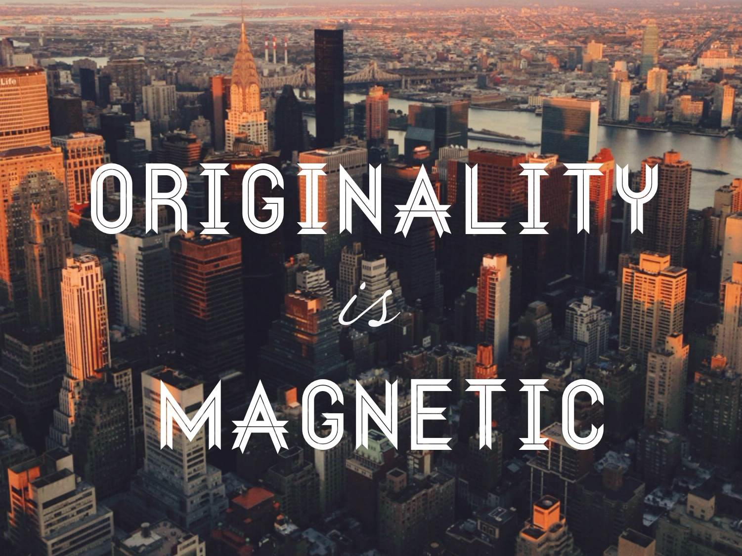Originality is Magnetic.