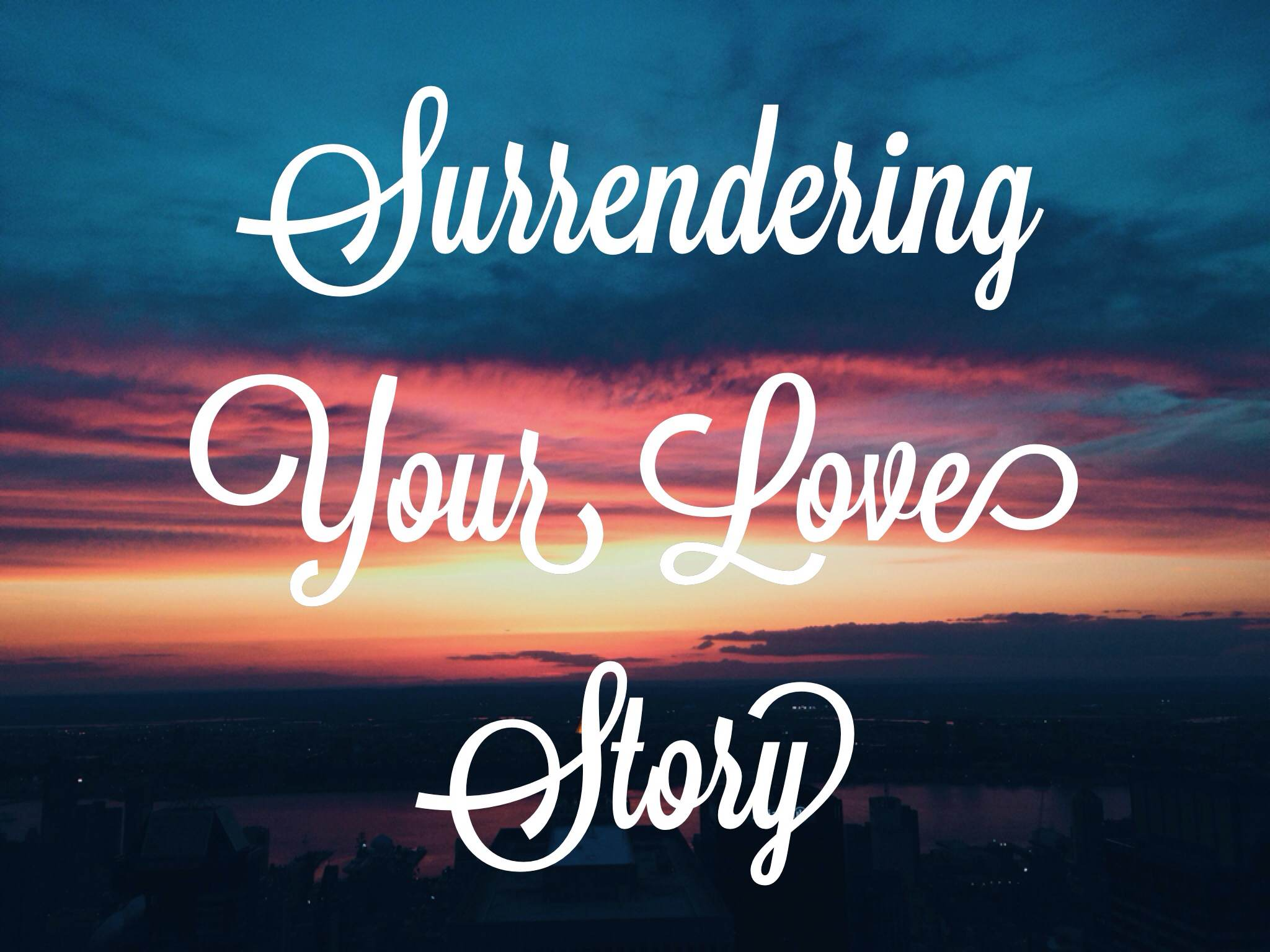 Surrendering Your Love Story